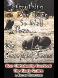 Everything Was Going So Well...Then We Accepted Jesus: : How Christianity Deceived The Black Nation