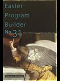 Easter Program Builder No. 31: Creative Resources for Program Directors