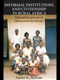 Informal Institutions and Citizenship in Rural Africa: Risk and Reciprocity in Ghana and Cote d'Ivoire