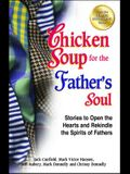 Chicken Soup for the Father's Soul: Stories to Open the Hearts and Rekindle the Spirits of Fathers