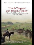 Lee Is Trapped, and Must Be Taken: Eleven Fateful Days After Gettysburg: July 4 - 14, 1863