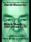 The Black Book of the American Left Volume 3: The Great Betrayal