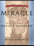 Miracle (Master Class Series): The Ideas of Neville Goddard