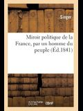 Miroir Politique de la France, Par Un Homme Du Peuple
