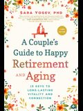 A Couple's Guide to Happy Retirement and Aging: 15 Keys to Long-Lasting Vitality and Connection