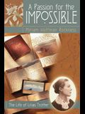 A Passion for the Impossible: The Life of Lilias Trotter
