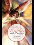 Wrestling with Destiny: The promise of psychoanalysis
