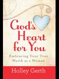 God's Heart for You: Embracing Your True Worth as a Woman