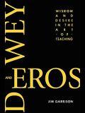 Dewey and Eros Wisdom and Desire in the Art of Teaching (PB)