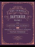 The Curious Bartender Volume 1: The Artistry and Alchemy of Creating the Perfect Cocktail