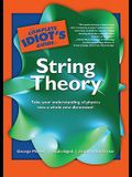 The Complete Idiot's Guide to String Theory: Take Your Understanding of Physics Into a Whole New Dimension!