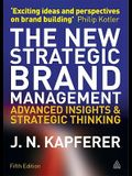 The New Strategic Brand Management: Advanced Insights and Strategic Thinking
