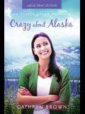 Crazy About Alaska: Large Print