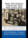 Why Do People Treat Me The Way They Do?: The Autobiography Of Jefferson Evans