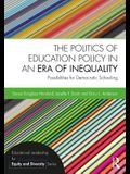 The Politics of Education Policy in an Era of Inequality: Possibilities for Democratic Schooling