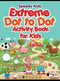 Extreme Dot to Dot Activity Book for Kids