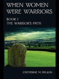 When Women Were Warriors Book I: The Warrior's Path (Volume 1)