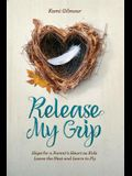 Release My Grip: Hope for a Parent's Heart as Kids Leave the Nest and Learn to Fly