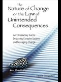 The Nature of Change or the Law of Unintended Consequences: An Introductory Text to Designing Complex Systems and Managing Change