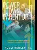 Power Down & Parent Up!: Cyber Bullying, Screen Dependence & Raising Tech-Healthy Children