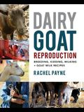 Dairy Goat Reproduction: Breeding, Birthing, and Milking + Goat Milk Recipes