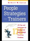 People Strategies for Trainers: 176 Tips and Techniques for Dealing with Difficult Classroom Situations