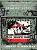 Your Cabin in the Woods: A Compilation of Cabin Plans and Philosophy for Discovering Life in the Great Out Doors