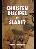 Christen, Discipel or Slaaf?
