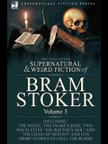 The Collected Supernatural and Weird Fiction of Bram Stoker: 5-Contains the Novel 'The Snake's Pass, ' Two Novelettes 'The Watter's Mou' and 'The Chai