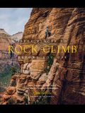 Fifty Places to Rock Climb Before You Die: Rock Climbing Experts Share the World's Greatest Destinations