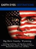 Big Horn County, Wyoming: Including Its History, the Big Horn Academy Building, the Hyart Theater, the Bighorn Canyon National Recreation Area,