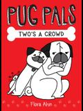 Two's a Crowd (Pug Pals #1), 1