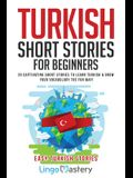 Turkish Short Stories for Beginners: 20 Captivating Short Stories to Learn Turkish & Grow Your Vocabulary the Fun Way!