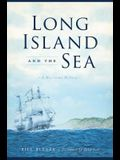 Long Island and the Sea: A Maritime History