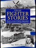 U.S.A.A.F. Fighter Stories: Dramatic Accounts of American Fighter Pilots in Training and Combat Over