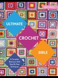 Ultimate Crochet Bible: A Complete Reference with Step-By-Step Techniques