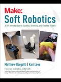 Soft Robotics: A DIY Introduction to Squishy, Stretchy, and Flexible Robots
