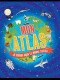 Mon Atlas: Je Voyage Dans Le Monde Entier