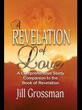 A Revelation of Love: A Comprehensive Study Companion to the Book of Revelation