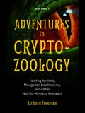 Adventures in Cryptozoology: Hunting for Yetis, Mongolian Deathworms and Other Not-So-Mythical Monsters (Almanac of Mythological Creatures, Cryptoz