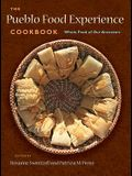 The Pueblo Food Experience Cookbook: Whole Food of Our Ancestors: Whole Food of Our Ancestors