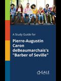 A Study Guide for Pierre-Augustin Caron Debeaumarchais's Barber of Seville