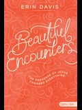 Beautiful Encounters - Teen Girls' Bible Study Book: The Presence of Jesus Changes Everything