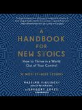 A Handbook for New Stoics Lib/E: How to Thrive in a World Out of Your Control; 52 Week-By-Week Lessons