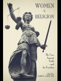 Women V. Religion: The Case Against Faith--And for Freedom