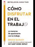 Cómo Disfrutar En El Trabajo (the Joy of Work Spanish Edition): 30 Maneras de Apasionarte Con Tu Trabajo
