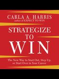 Strategize to Win Lib/E: The New Way to Start Out, Step Up, or Start Over in Your Career