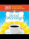 Good Morning! Calendar: 365 Positive Ways to Start Your Day