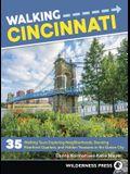 Walking Cincinnati: 35 Walking Tours Exploring Historic Neighborhoods, Stunning Riverfront Quarters, and Hidden Treasures in the Queen Cit