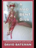 A Mad Bent Diva: A Collection of Life Affirming Death Threats, Vignettes, and Epithets
